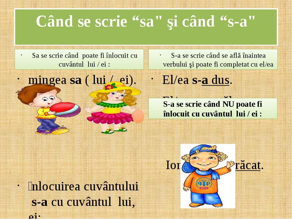 """Când se scrie """"sa"""" şi când """"s-a"""" Sa se scrie când poate fi înlocuit cu cuvântul lui / ei : mingea sa ( lui / ei). Ȋnlocuirea cuvântului s-a cu cuvâ..."""