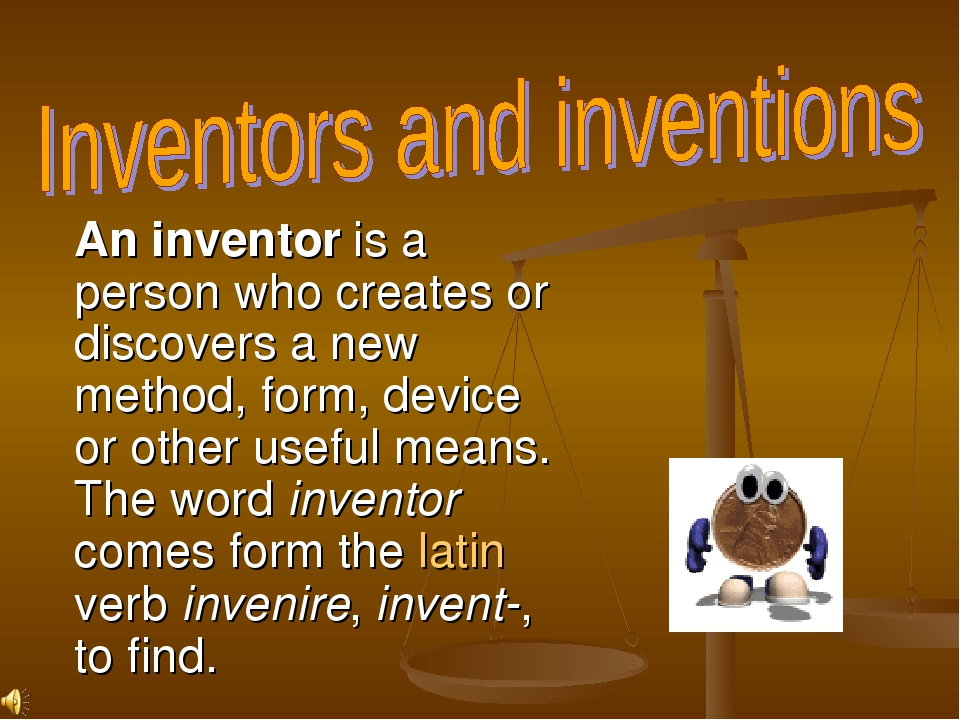 An inventor is a person who creates or discovers a new method, form, device or other useful means. The word inventor comes form the latin verb inve...