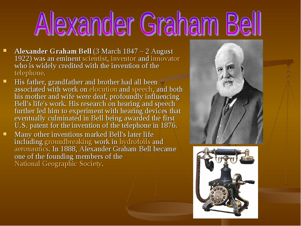 Alexander Graham Bell (3 March 1847 – 2 August 1922) was an eminent scientist, inventor and innovator who is widely credited with the invention of ...