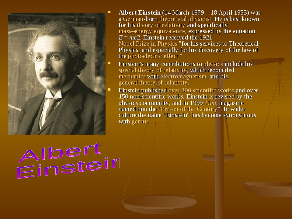 Albert Einstein (14 March 1879– 18 April 1955) was a German-born theoretical physicist. He is best known for his theory of relativity and specific...