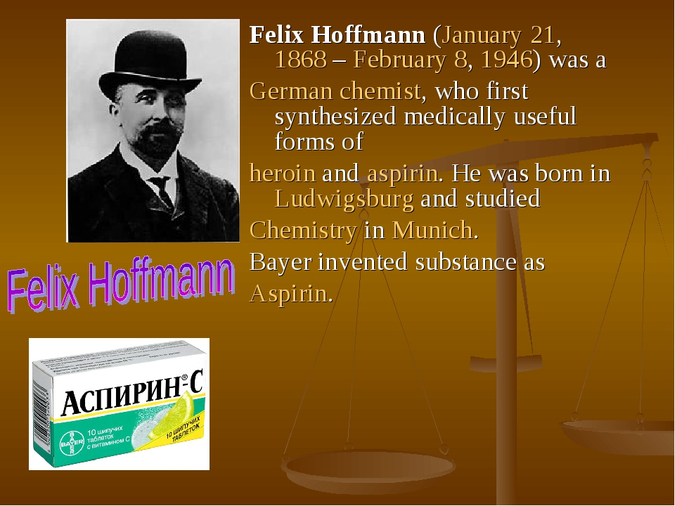 Felix Hoffmann (January 21, 1868 – February 8, 1946) was a German chemist, who first synthesized medically useful forms of heroin and aspirin. He w...