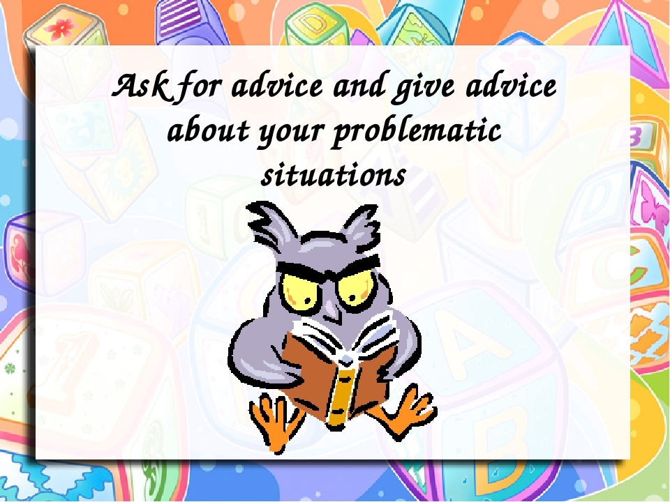 Ask for advice and give advice about your problematic situations