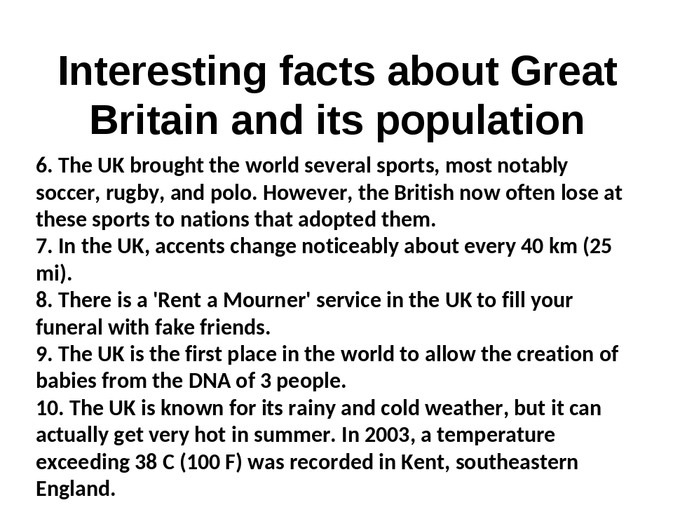 Interesting facts about Great Britain and its population 6. The UK brought the world several sports, most notably soccer, rugby, and polo. However,...