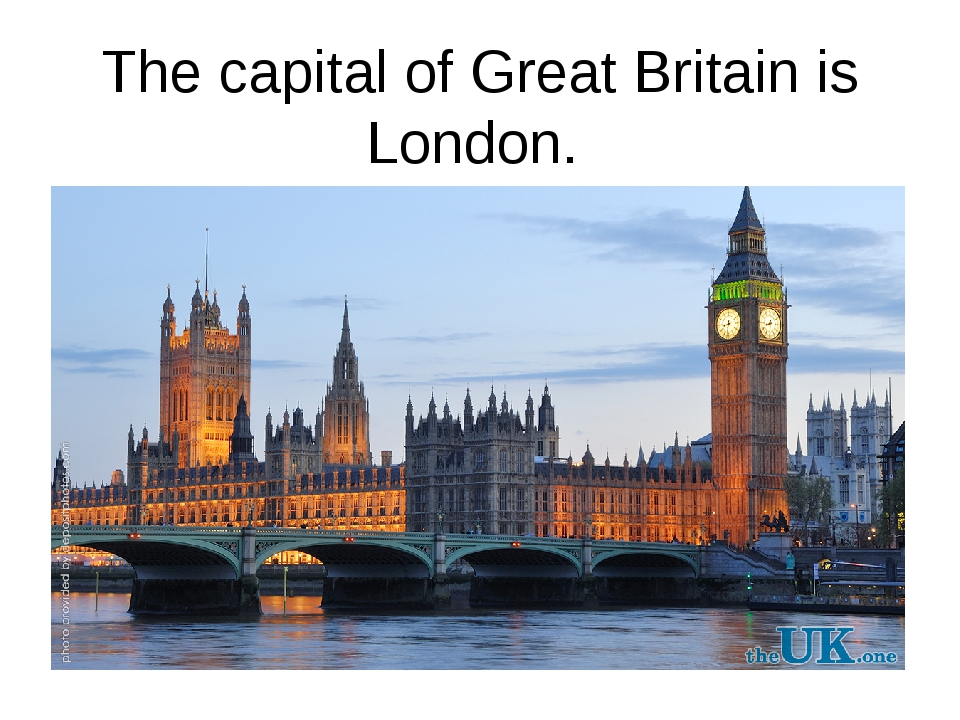 The capital of Great Britain is London.
