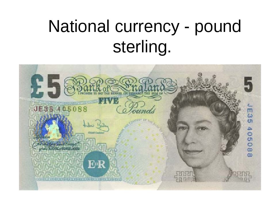 National currency - pound sterling.
