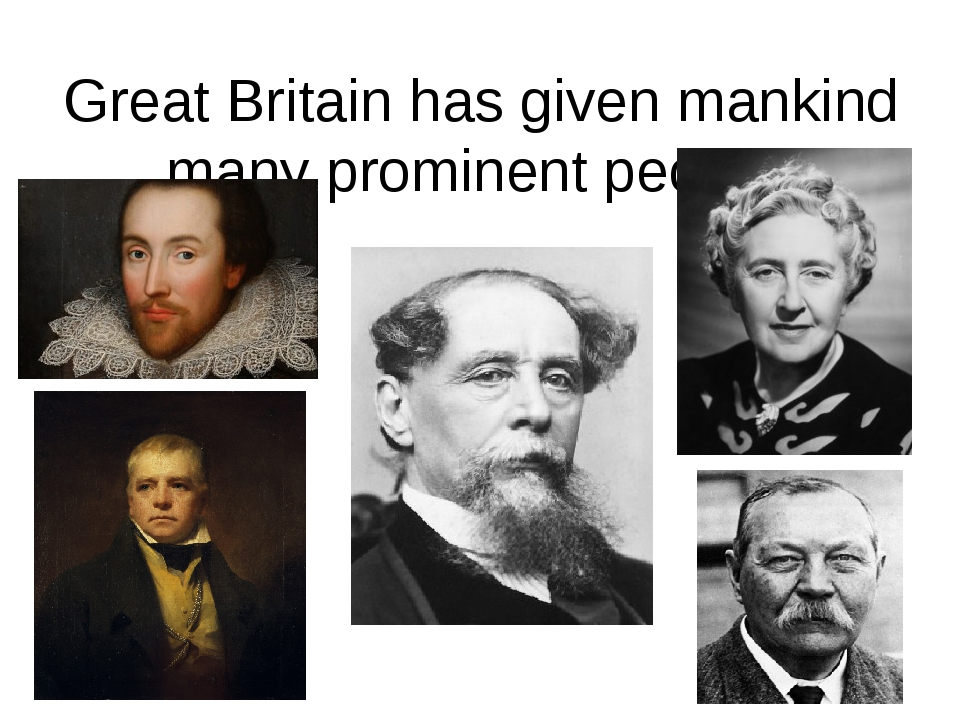 Great Britain has given mankind many prominent people.