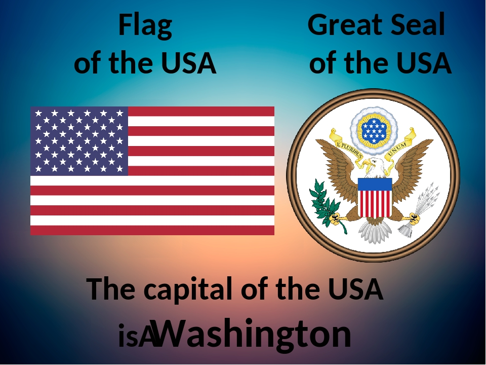 Great Seal of the USA Flag of the USA The capital of the USA is Washington