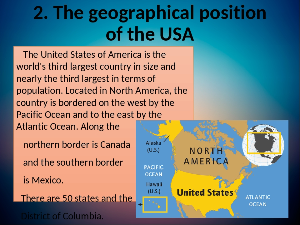 2. The geographical position of the USA The United States of America is the world's third largest country in size and nearly the third largest in t...