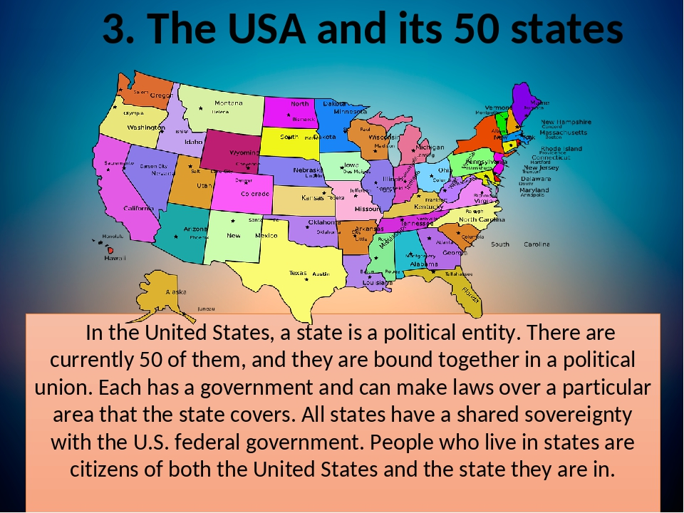 3. The USA and its 50 states In the United States, a state is a political entity. There are currently 50 of them, and they are bound together in a ...