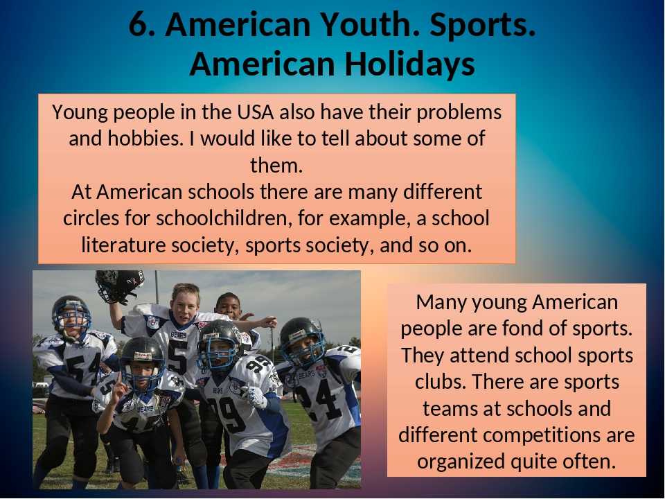 6. American Youth. Sports. American Holidays Young people in the USA also have their problems and hobbies. I would like to tell about some of them....