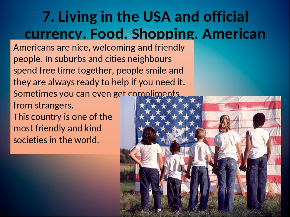 7. Living in the USA and official currency. Food. Shopping. American character. Americans are nice, welcoming and friendly people. In suburbs and c...