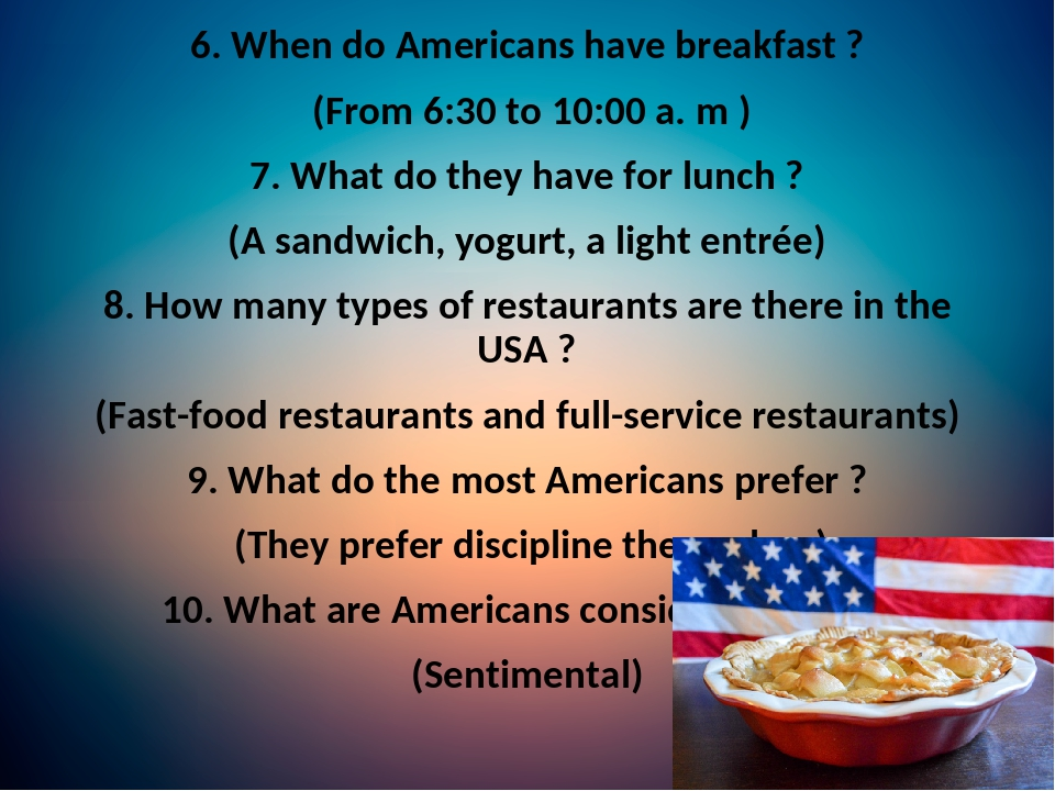 6. When do Americans have breakfast ? (From 6:30 to 10:00 a. m ) 7. What do they have for lunch ? (A sandwich, yogurt, a light entrée) 8. How many ...