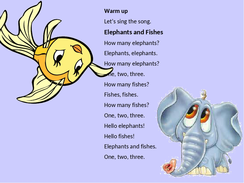 Warm up Let's sing the song. Elephants and Fishes How many elephants? Elephants, elephants. How many elephants? One, two, three. How many fishes? F...