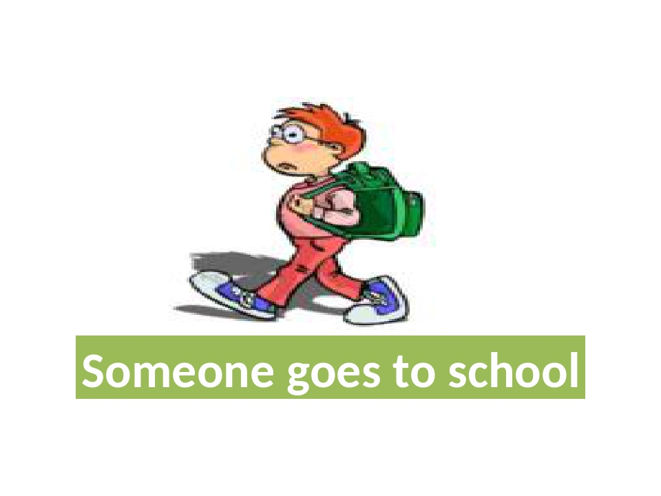 Someone goes to school