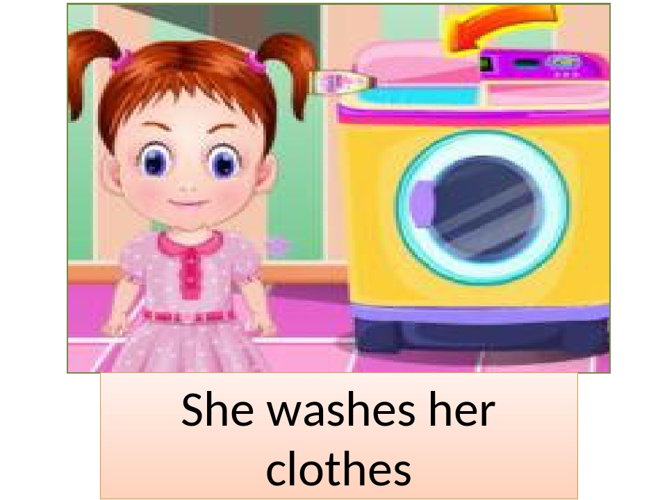 She washes her clothes
