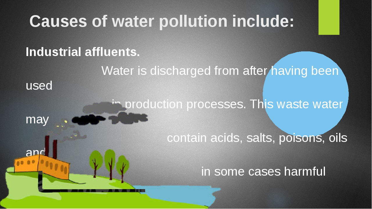 Causes of water pollution include: Industrial affluents. Water is discharged from after having been used in production processes. This waste water ...