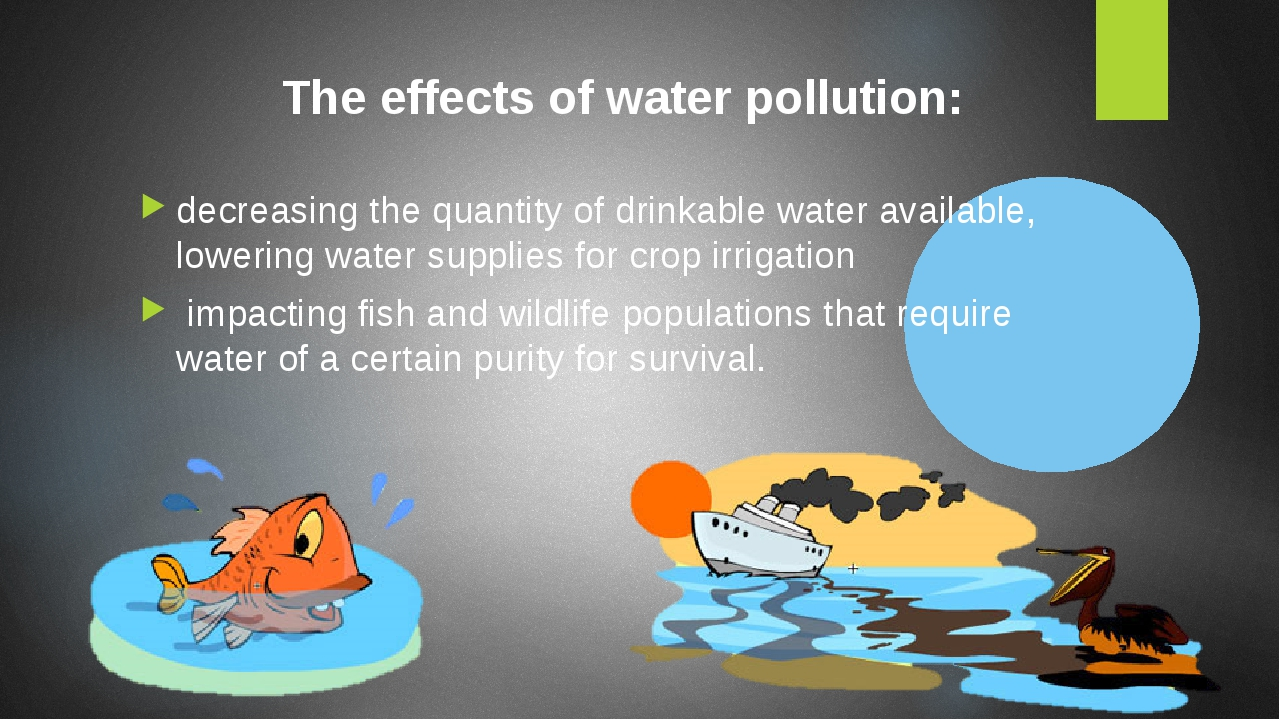 decreasing the quantity of drinkable water available, lowering water supplies for crop irrigation impacting fish and wildlife populations that requ...