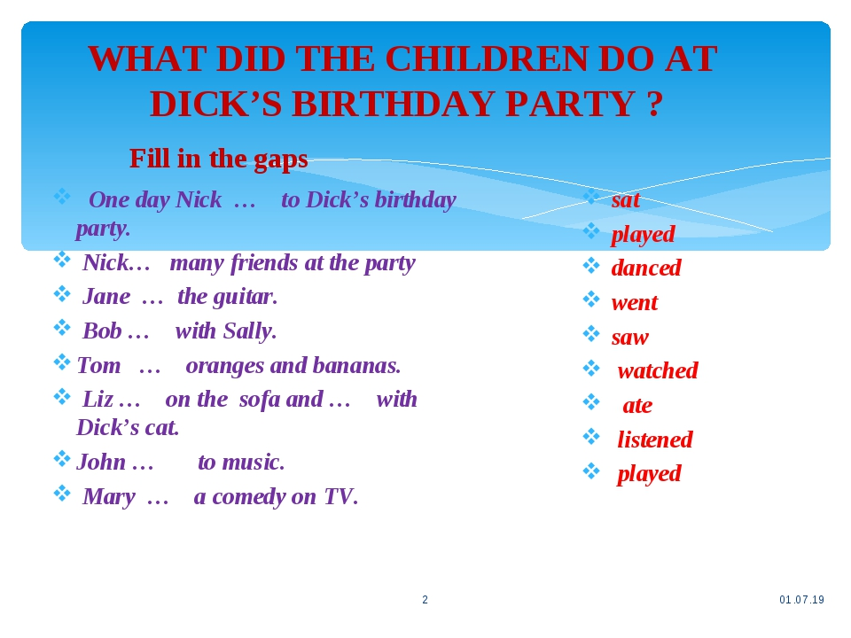 WHAT DID THE CHILDREN DO AT DICK'S BIRTHDAY PARTY ? * * One day Nick … to Dick's birthday party. Nick… many friends at the party Jane … the guitar....