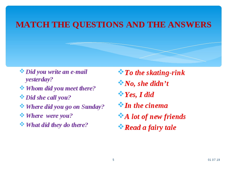 MATCH THE QUESTIONS AND THE ANSWERS * * Did you write an e-mail yesterday? Whom did you meet there? Did she call you? Where did you go on Sunday? W...