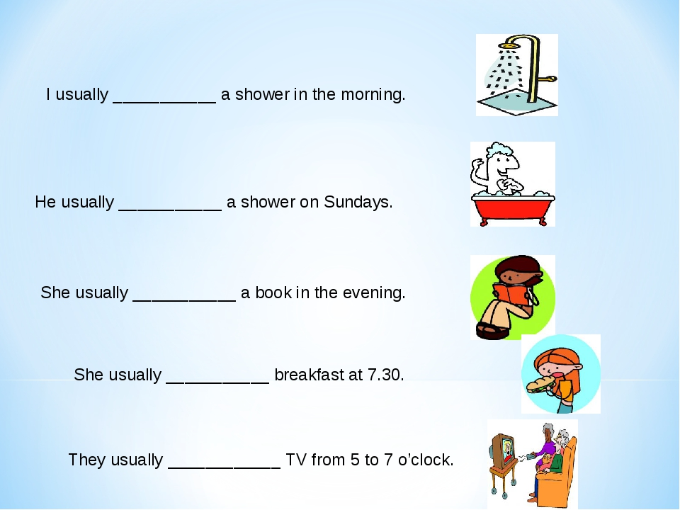 I usually ___________ a shower in the morning. He usually ___________ a shower on Sundays. She usually ___________ a book in the evening. She usual...