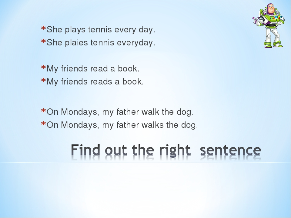 She plays tennis every day. She plaies tennis everyday. My friends read a book. My friends reads a book. On Mondays, my father walk the dog. On Mon...