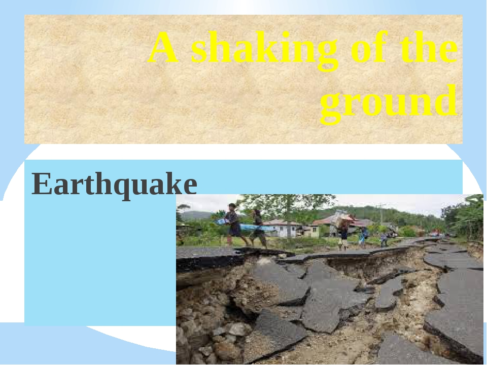 A shaking of the ground Earthquake