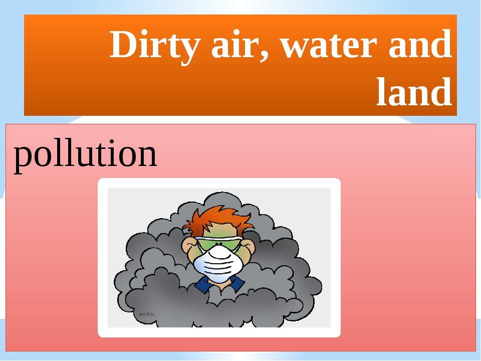 Dirty air, water and land pollution