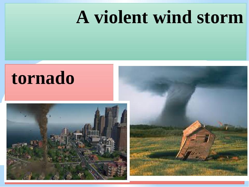 A violent wind storm tornado