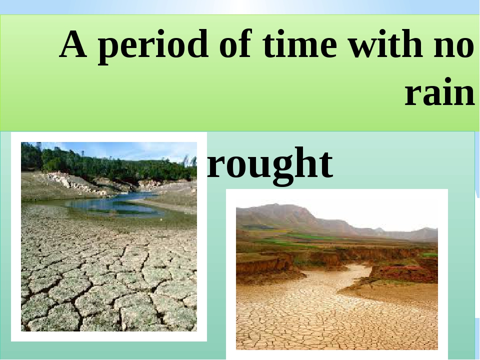 A period of time with no rain drought