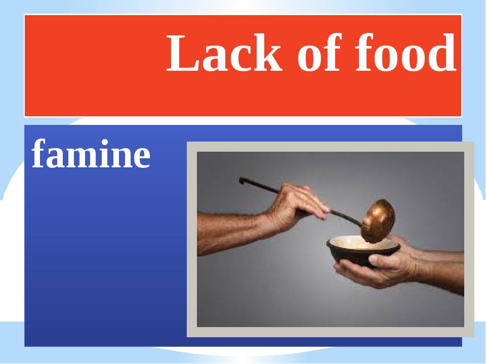 Lack of food famine