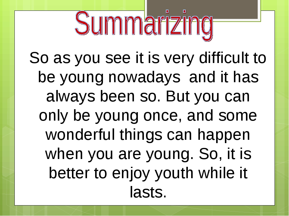 So as you see it is very difficult to be young nowadays and it has always been so. But you can only be young once, and some wonderful things can ha...