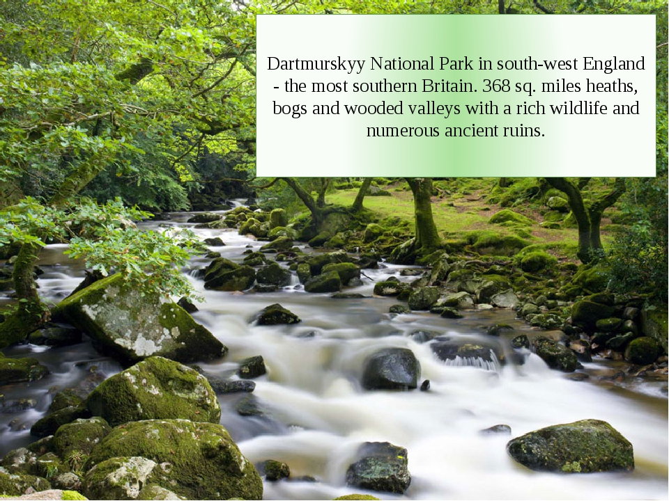 Dartmurskyy National Park in south-west England - the most southern Britain. 368 sq. miles heaths, bogs and wooded valleys with a rich wildlife and...