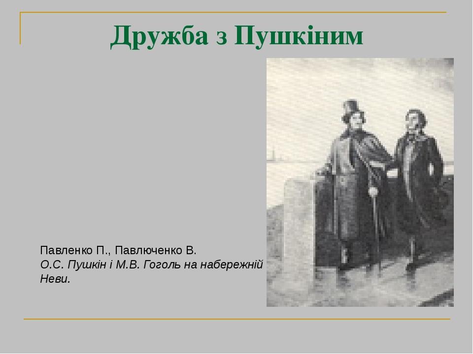 Дружба з Пушкіним Павленко П., Павлюченко В. О.С. Пушкін і М.В. Гоголь на набережній Неви.