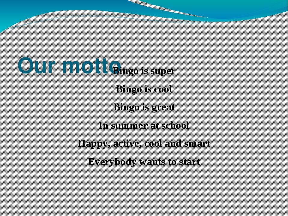 Our motto Bingo is super Bingo is cool Bingo is great In summer at school Happy, active, cool and smart Everybody wants to start