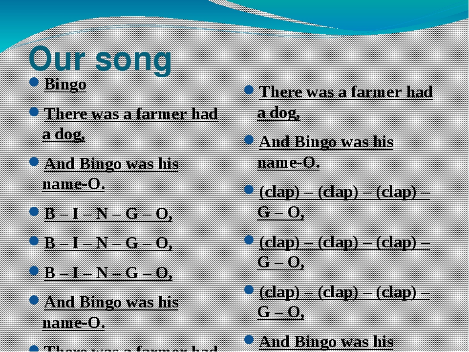 Our song Bingo There was a farmer had a dog, And Bingo was his name-O. B – I – N – G – O, B – I – N – G – O, B – I – N – G – O, And Bingo was his n...