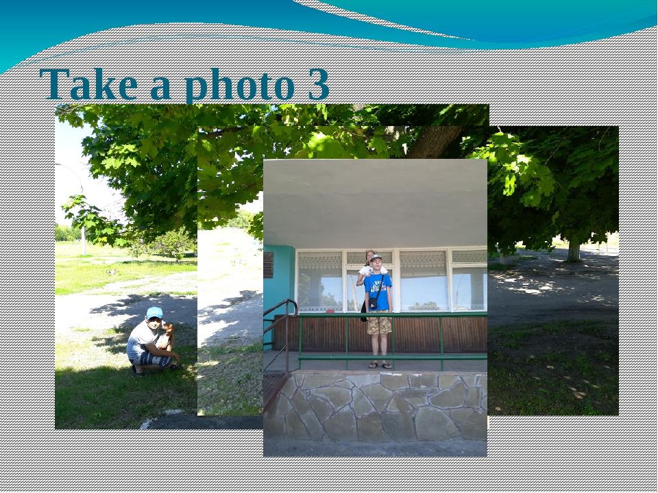 Take a photo 3