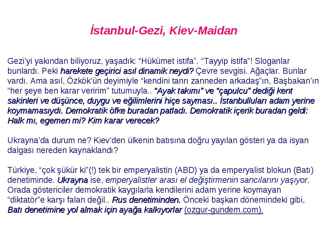 """İstanbul-Gezi, Kiev-Maidan Gezi'yi yakından biliyoruz, yaşadık: """"Hükümet istifa"""". """"Tayyip istifa""""! Sloganlar bunlardı. Peki harekete geçirici asıl ..."""