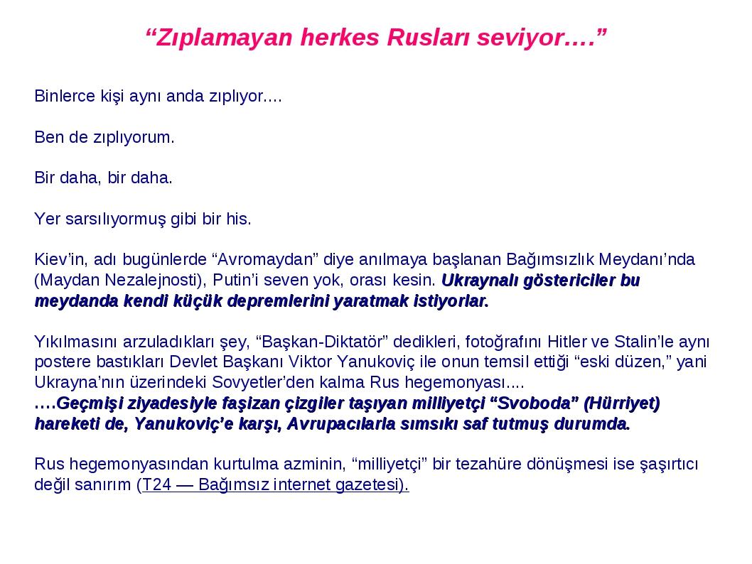 """""""Zıplamayan herkes Rusları seviyor…."""" Binlerce kişi aynı anda zıplıyor.... Ben de zıplıyorum. Bir daha, bir daha. Yer sarsılıyormuş gibi bir his. K..."""