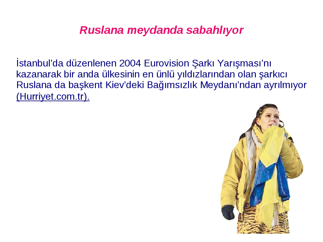 Ruslana meydanda sabahlıyor İstanbul'da düzenlenen 2004 Eurovision Şarkı Yarışması'nı kazanarak bir anda ülkesinin en ünlü yıldızlarından olan şark...