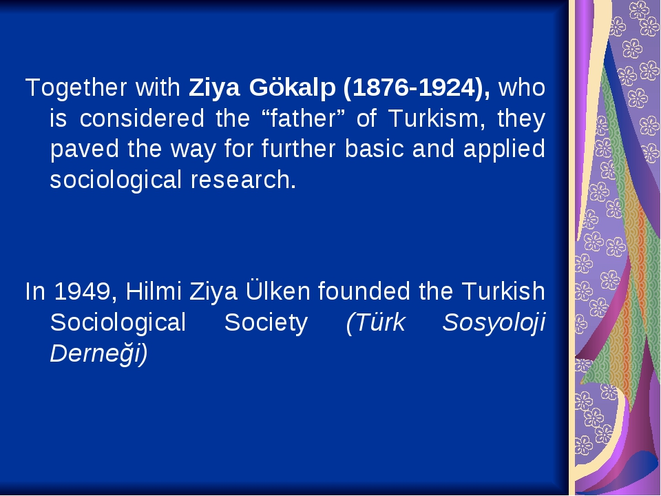 "Together with Ziya Gökalp (1876-1924), who is considered the ""father"" of Turkism, they paved the way for further basic and applied sociological res..."