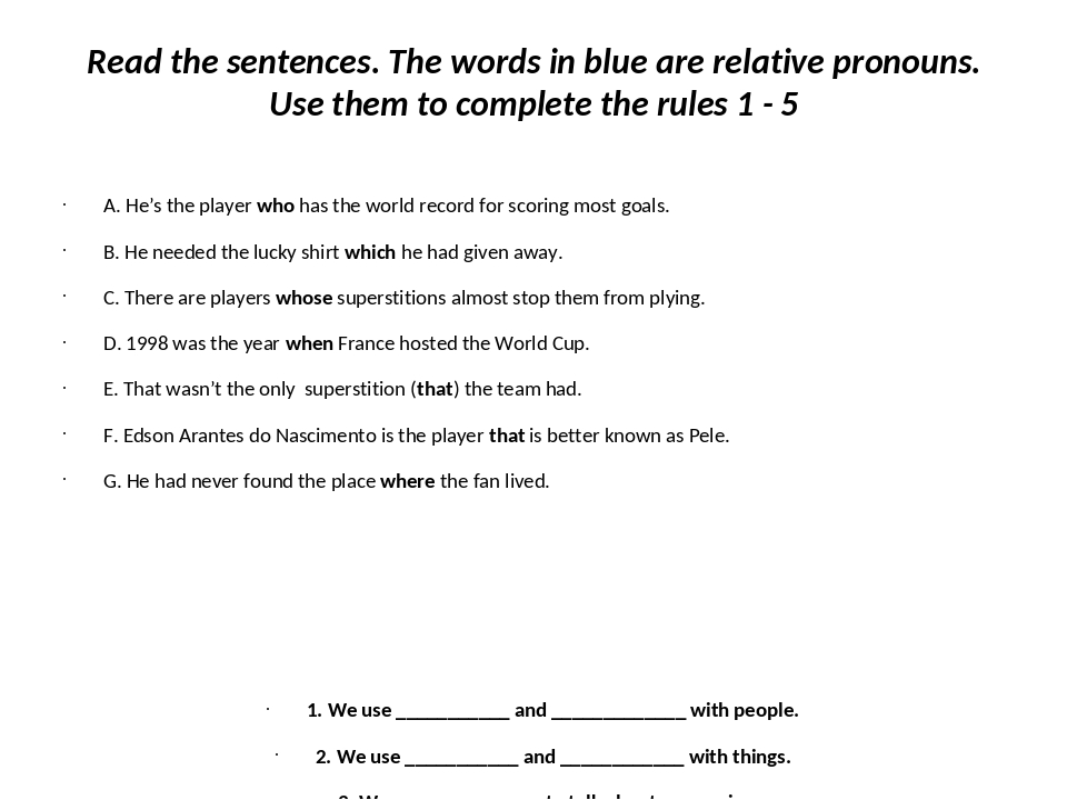 Read the sentences. The words in blue are relative pronouns. Use them to complete the rules 1 - 5 A. He's the player who has the world record for s...
