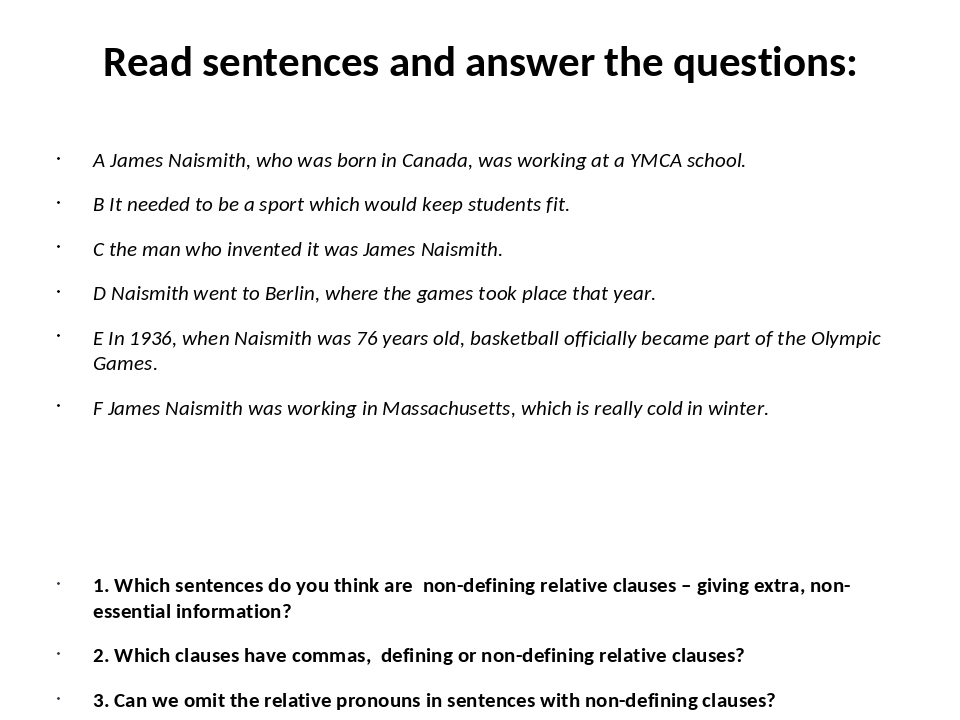 Read sentences and answer the questions: A James Naismith, who was born in Canada, was working at a YMCA school. B It needed to be a sport which wo...