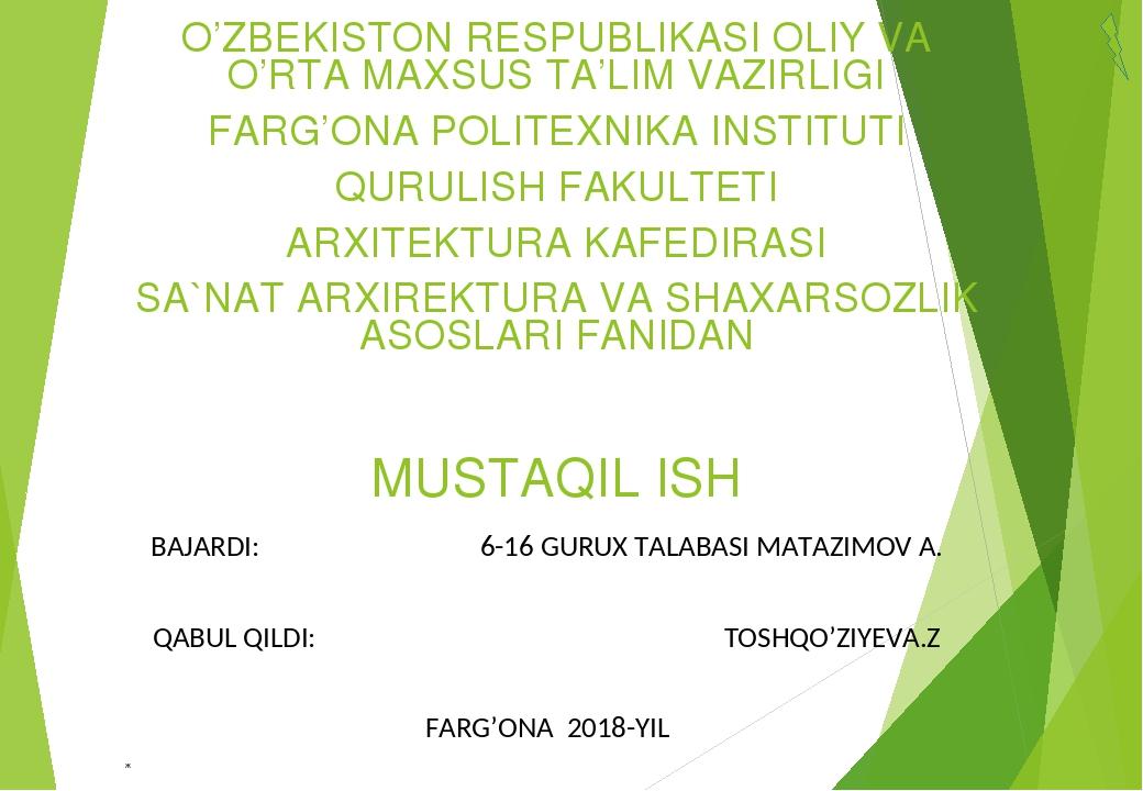 MUSTAQIL ISH O'ZBEKISTON RESPUBLIKASI OLIY VA O'RTA MAXSUS TA'LIM VAZIRLIGI FARG'ONA POLITEXNIKA INSTITUTI QURULISH FAKULTETI ARXITEKTURA KAFEDIRAS...