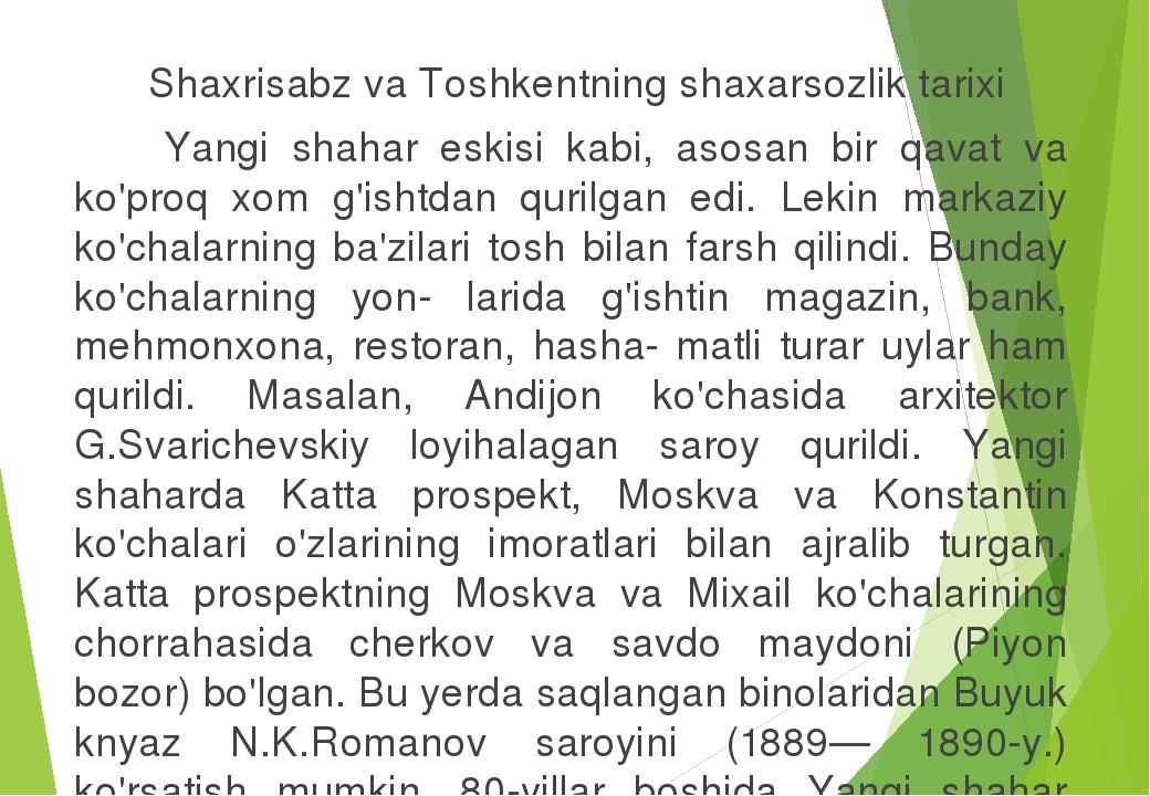 Shaxrisabz va Toshkentning shaxarsozlik tarixi Yangi shahar eskisi kabi, asosan bir qavat va ko'proq xom g'ishtdan qurilgan edi. Lekin markaziy ko'...