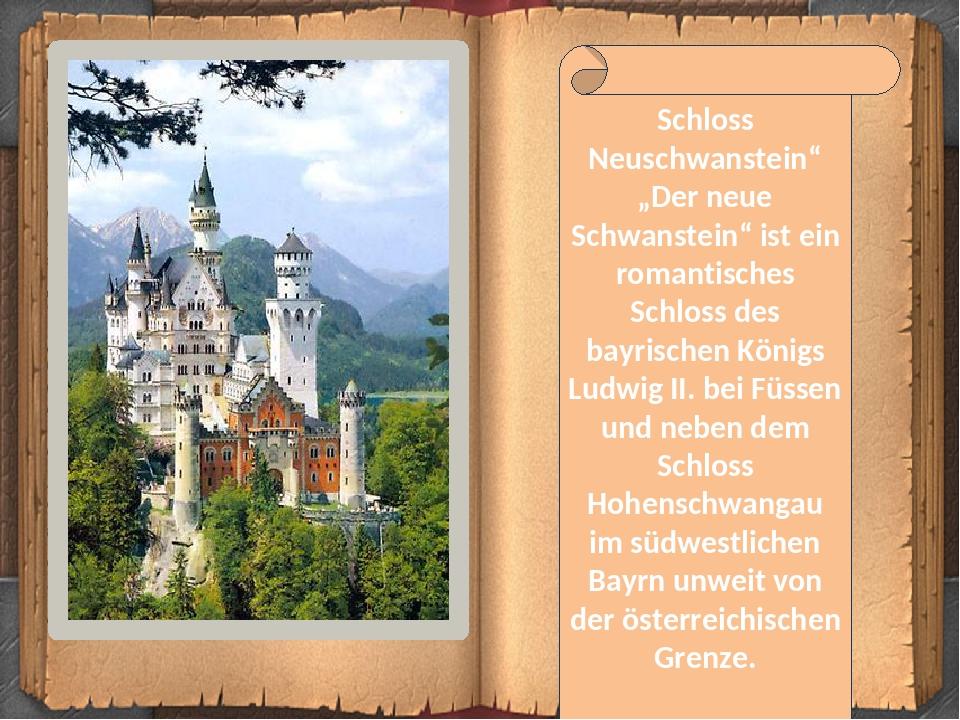 """Schloss Neuschwanstein"""" """"Der neue Schwanstein"""" ist ein romantisches Schloss des bayrischen Königs Ludwig II. bei Füssen und neben dem Schloss Hohen..."""