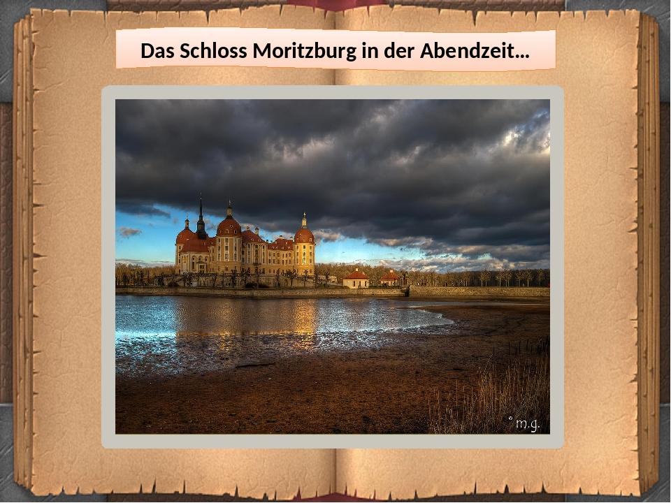 Das Schloss Moritzburg in der Abendzeit…