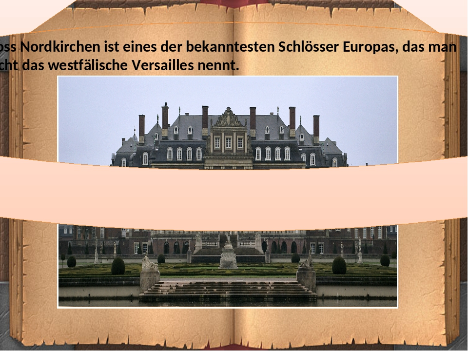 Schloss Nordkirchen ist eines der bekanntesten Schlösser Europas, das man gerecht das westfälische Versailles nennt.