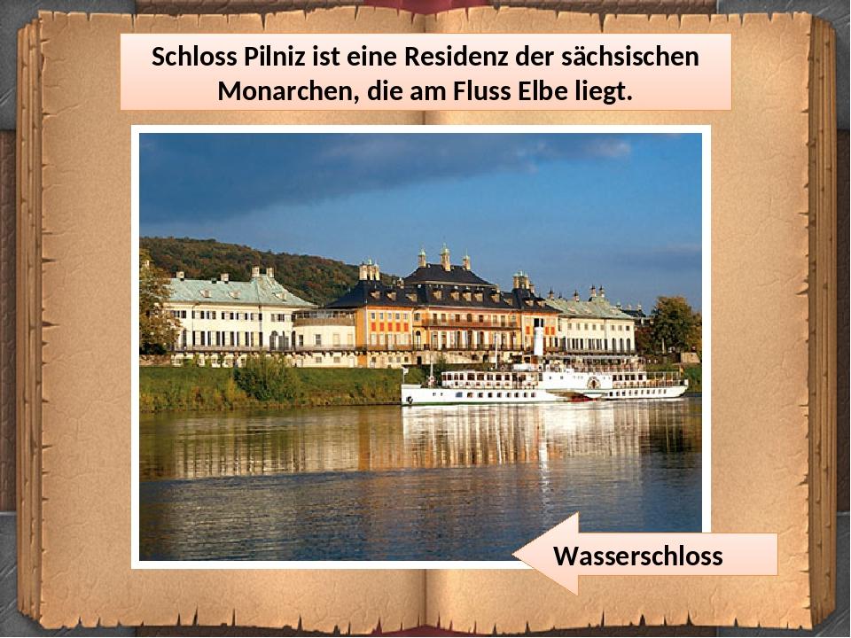 Schloss Pilniz ist eine Residenz der sächsischen Monarchen, die am Fluss Elbe liegt. Wasserschloss