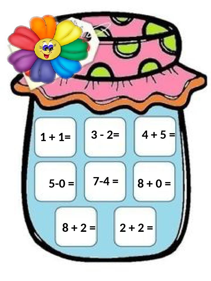 1 + 1= 3 - 2= 4 + 5 = 7-4 = 8 + 0 = 5-0 = 8 + 2 = 2 + 2 =
