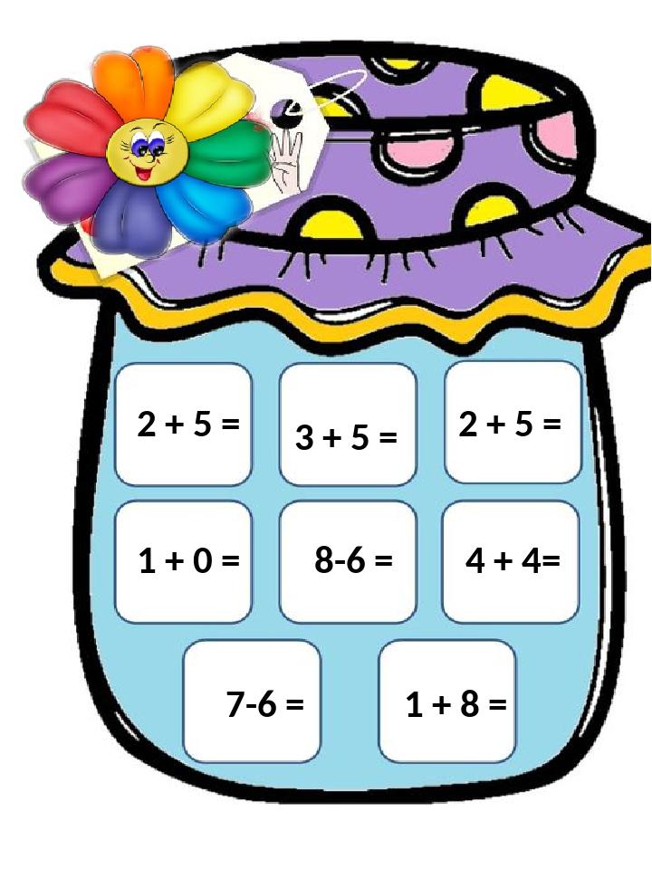 3 + 5 = 1 + 0 = 2 + 5 = 8-6 = 7-6 = 2 + 5 = 4 + 4= 1 + 8 =